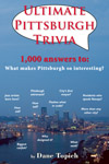 Cover of Ultimate Pittsburgh Trivia by Dane Topich. Suspense. 1,000 answers to: What makes Pittsburgh so interesting? e.g. City's first mayor? Jazz artists born here? Pittsburgh astronaut,